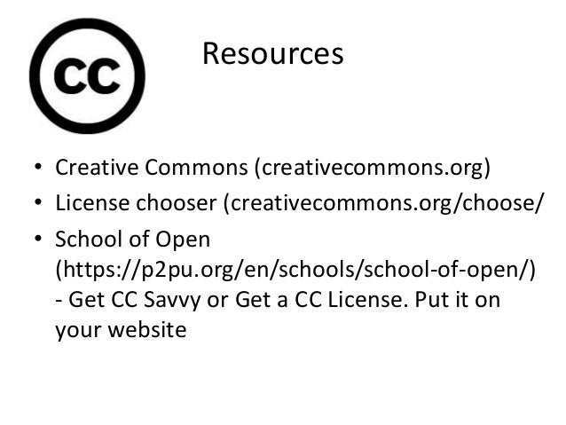 • Creative Commons (creativecommons.org) • License chooser (creativecommons.org/choose/ • School of Open (https://p2pu.org...