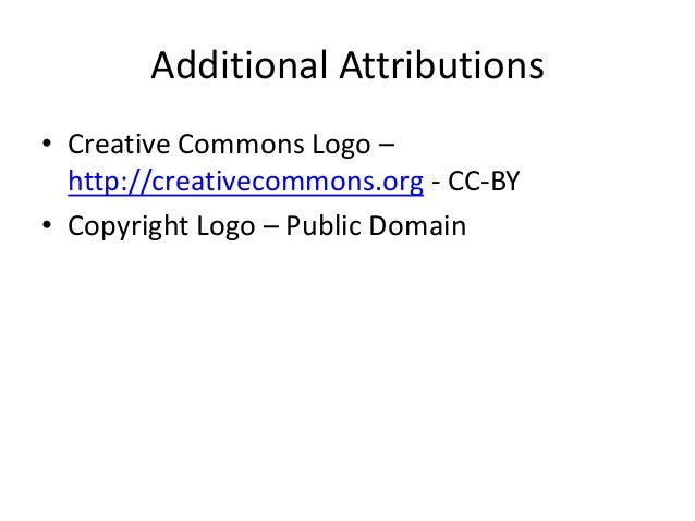 Additional Attributions • Creative Commons Logo – http://creativecommons.org - CC-BY • Copyright Logo – Public Domain