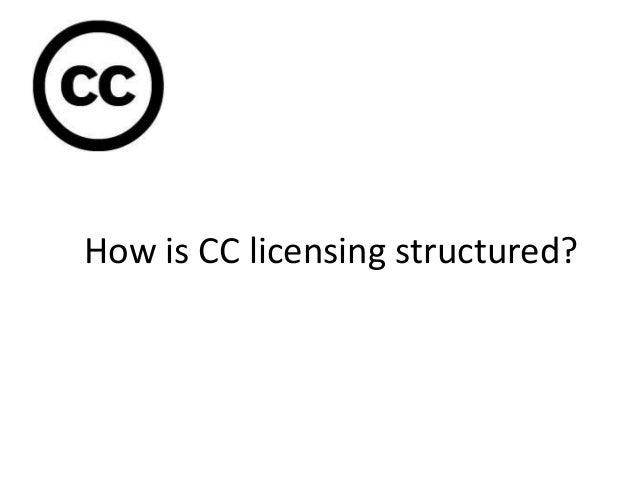 How is CC licensing structured?