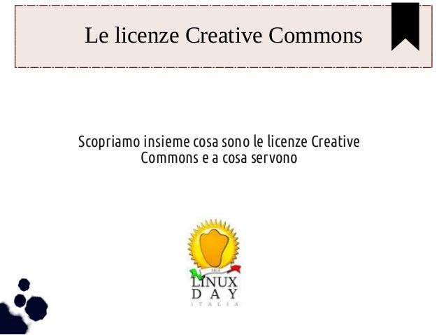 Le licenze Creative Commons  Scopriamo insieme cosa sono le licenze Creative  Commons e a cosa servono
