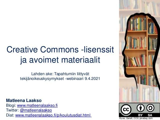 Creative Commons -lisenssit ja avoimet materiaalit Lahden ake: Tapahtumiin liittyvät tekijänoikeuskysymykset -webinaari 9....