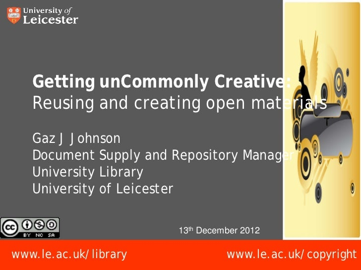 Getting unCommonly Creative:   Reusing and creating open materials   Gaz J Johnson   Document Supply and Repository Manage...