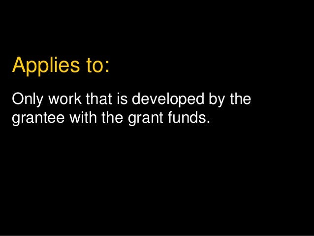 Applies to:  Only work that is developed by the  grantee with the grant funds.