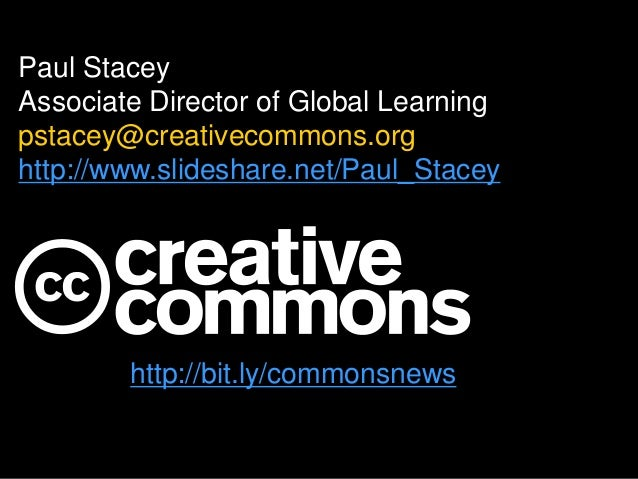 Paul Stacey  Associate Director of Global Learning  pstacey@creativecommons.org  http://www.slideshare.net/Paul_Stacey  Si...