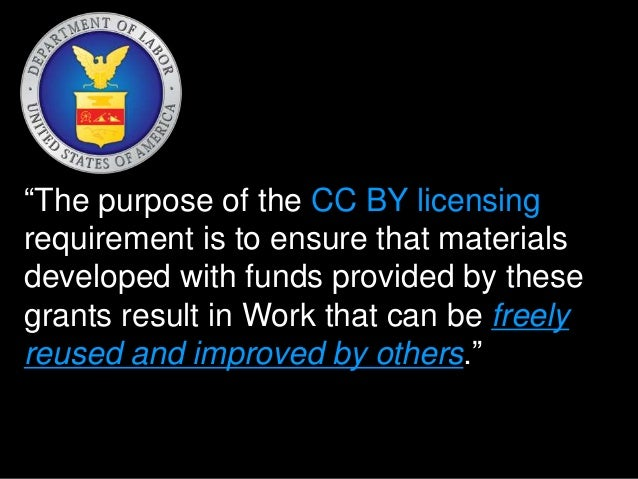 """""""The purpose of the CC BY licensing  requirement is to ensure that materials  developed with funds provided by these  gran..."""