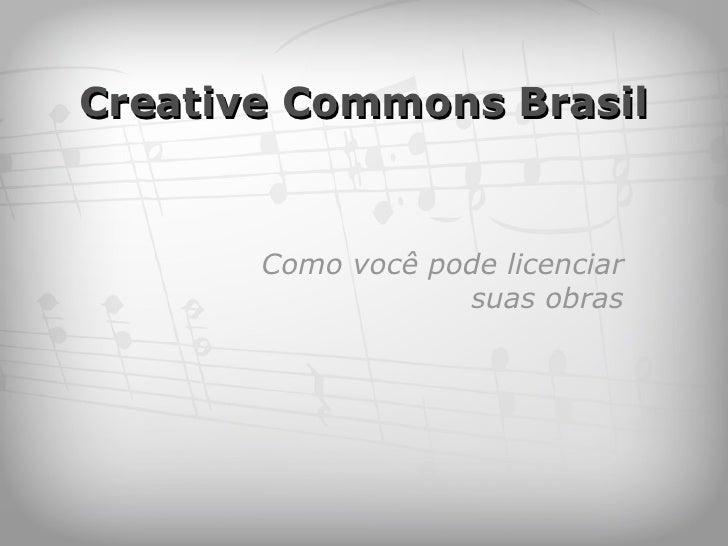 Creative Commons Brasil Como você pode licenciar suas obras