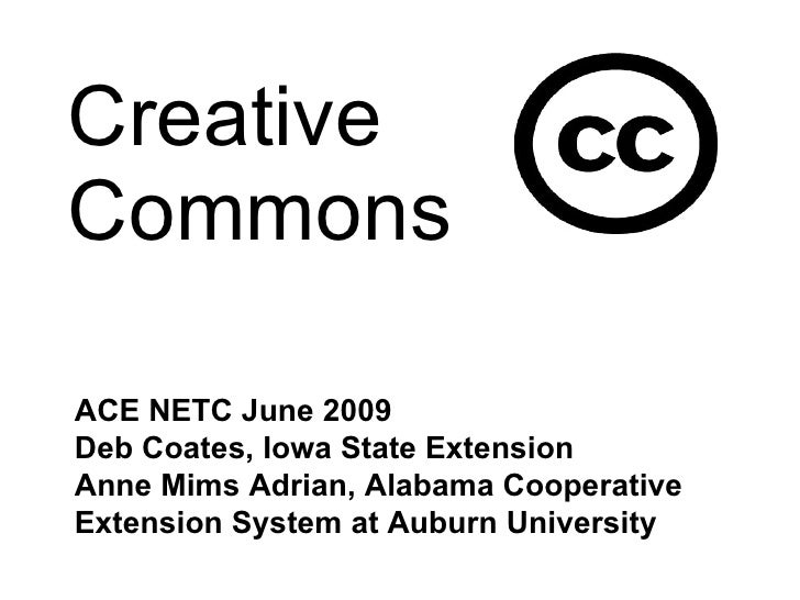 Creative Commons ACE NETC June 2009 Deb Coates, Iowa State Extension Anne Mims Adrian, Alabama Cooperative Extension Syste...