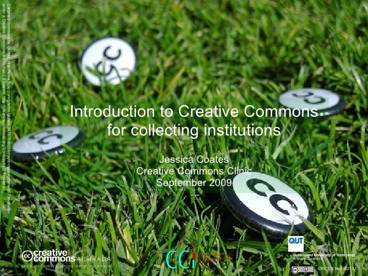 Introduction to Creative Commons for collecting institutions   Jessica Coates Creative Commons Clinic September 2009 CRICO...
