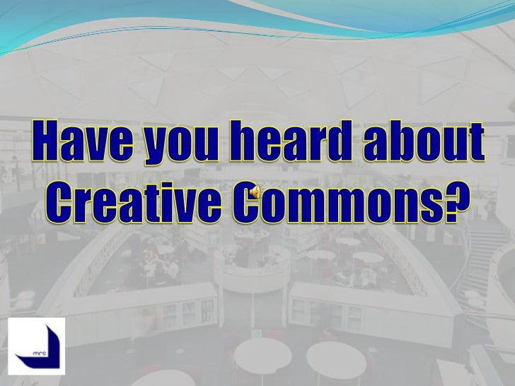 Have you heard about Creative Commons?<br />