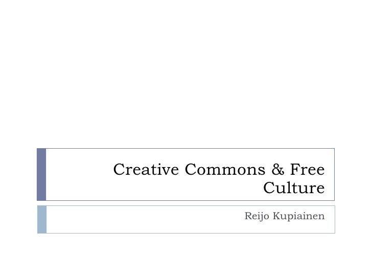Creative Commons & Free Culture Reijo Kupiainen