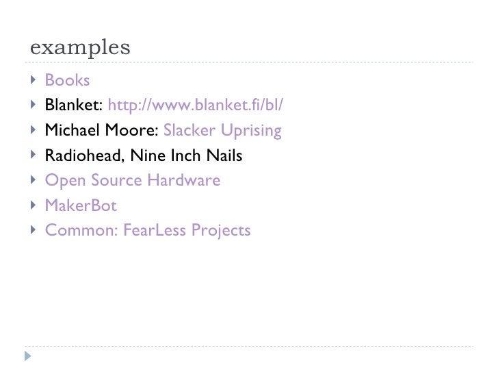examples <ul><li>Books </li></ul><ul><li>Blanket:  http://www.blanket.fi/bl/ </li></ul><ul><li>Michael Moore:  Slacker Upr...
