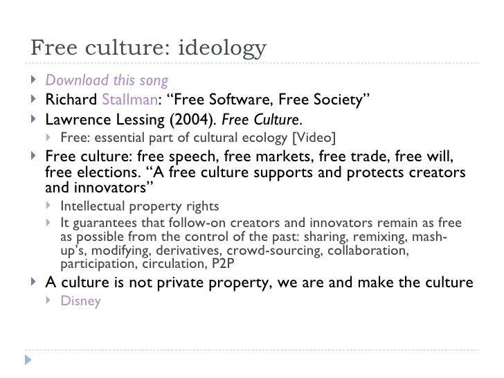 "Free culture: ideology <ul><li>Download this song </li></ul><ul><li>Richard  Stallman : ""Free Software, Free Society"" </li..."