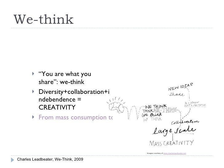 "We-think <ul><li>"" You are what you share"": we-think </li></ul><ul><li>Diversity+collaboration+indebendence = CREATIVITY <..."