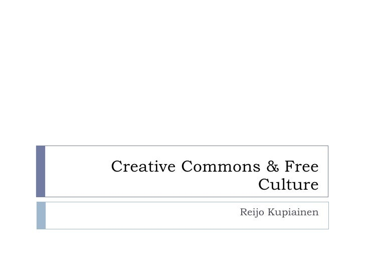 Creative Commons & Free Culture Reijo Kupiainen