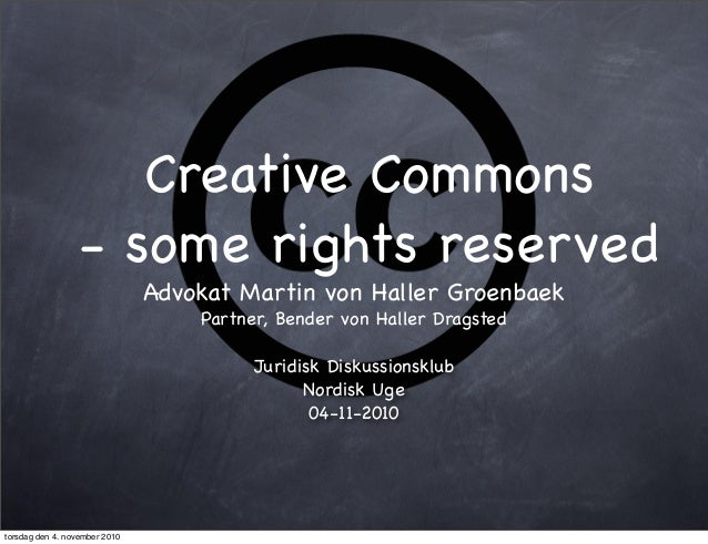 Creative Commons - some rights reserved Advokat Martin von Haller Groenbaek Partner, Bender von Haller Dragsted Juridisk D...