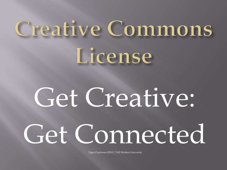 Creative Commons License<br />Get Creative:<br />Get Connected<br />Tippi Clayborne EDUC 7102 Walden University<br />