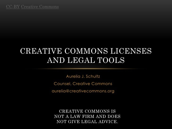 CC-BY Creative Commons     CREATIVE COMMONS LICENSES          AND LEGAL TOOLS                         Aurelia J. Schultz  ...