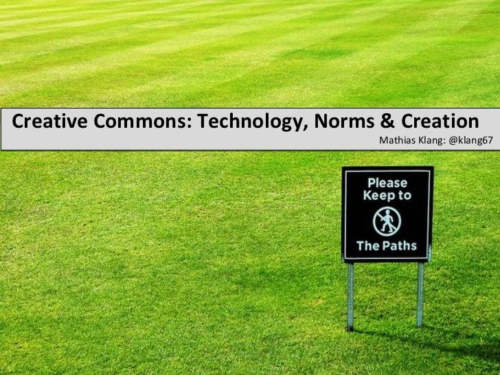 Creative Commons: Technology, Norms & Creation                                    Mathias Klang: @klang67
