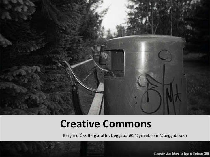 Creative Commons Berglind Ósk Bergsdóttir: beggaboo85@gmail.com @beggaboo85