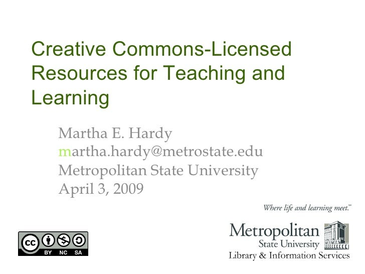 Creative Commons-Licensed Resources for Teaching and Learning Martha E. Hardy m [email_address]   Metropolitan State Unive...