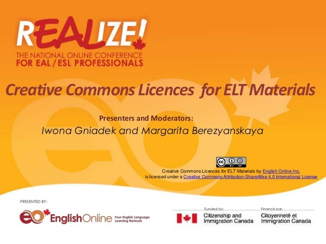 Creative Commons Licences for ELT Materials Presenters and Moderators:  Iwona Gniadek and Margarita Berezyanskaya  Creativ...