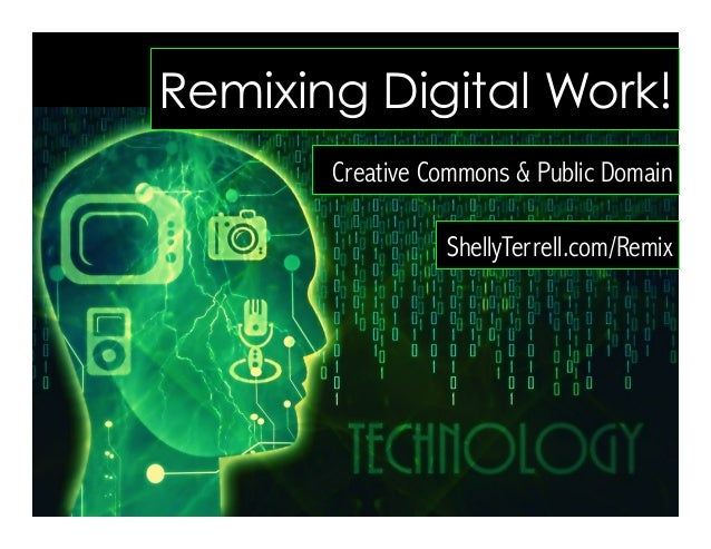 Remixing Digital Work! Creative Commons & Public Domain ShellyTerrell.com/Remix