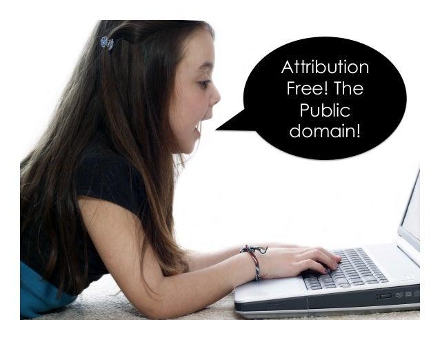 Attribution Free! The Public domain!