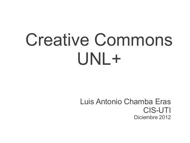 Creative Commons       UNL+     Luis Antonio Chamba Eras                      CIS-UTI                   Diciembre 2012