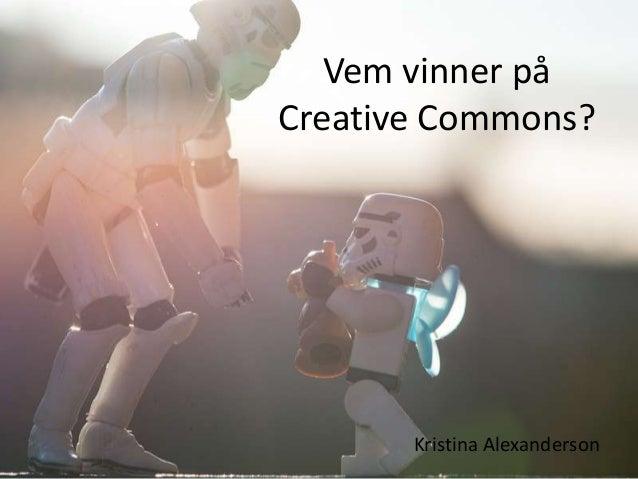 Vem vinner påCreative Commons?       Kristina Alexanderson