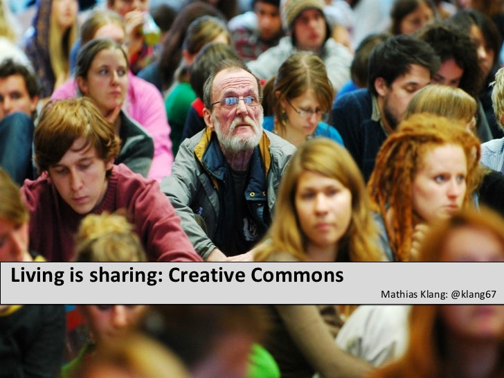 Living is sharing: Creative Commons                                      Mathias Klang: @klang67