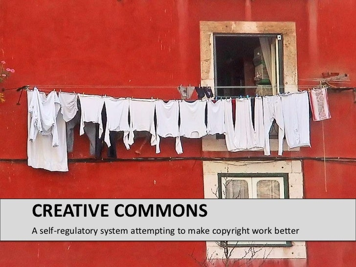 A self-regulatory system attempting to make copyright work better<br />Creative Commons<br />