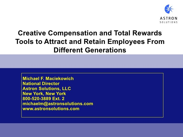 Creative Compensation and Total RewardsTools to Attract and Retain Employees From            Different Generations  Michae...