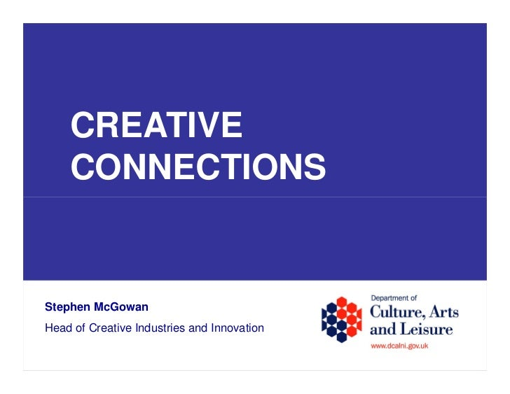 CREATIVE    CONNECTIONSStephen McGowanHead of Creative Industries and Innovation