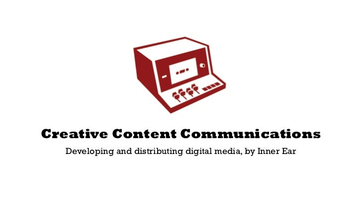 Creative Content Communications  Developing and distributing digital media, by Inner Ear