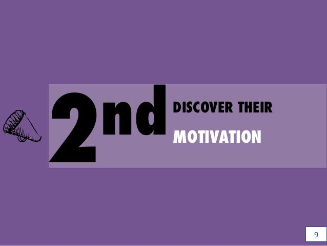 2ndDISCOVER THEIR MOTIVATION 9