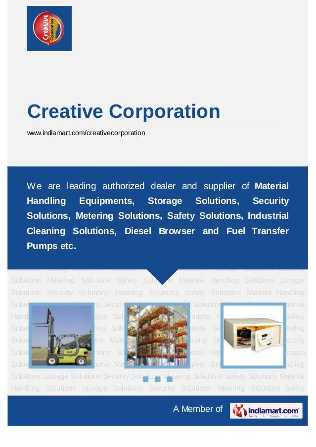 A Member ofCreative Corporationwww.indiamart.com/creativecorporationMaterial Handling Solutions Storage Solutions Security...