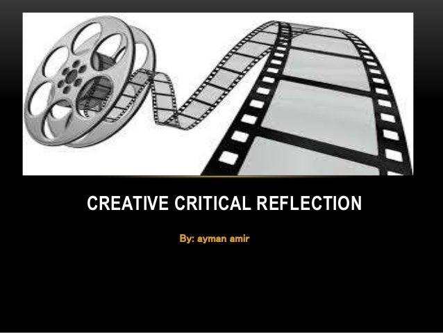 By: ayman amir CREATIVE CRITICAL REFLECTION