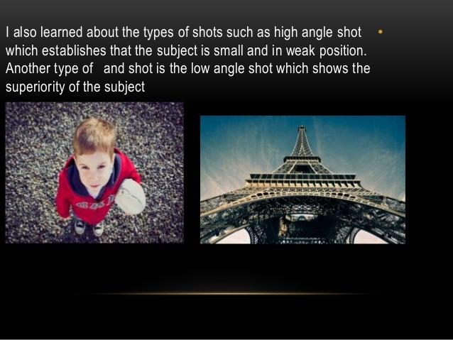 •Another type of I shot I have learned is dutch angle which shows the scary effect and twisty side of the subject to show ...