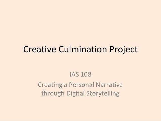 Creative Culmination Project IAS 108 Creating a Personal Narrative through Digital Storytelling