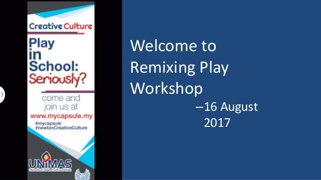 Welcome to Remixing Play Workshop –16 August 2017