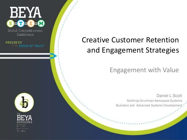 Creative Customer Retention and Engagement Strategies Engagement with Value  Daniel L Scott Northrop Grumman Aerospace Sys...
