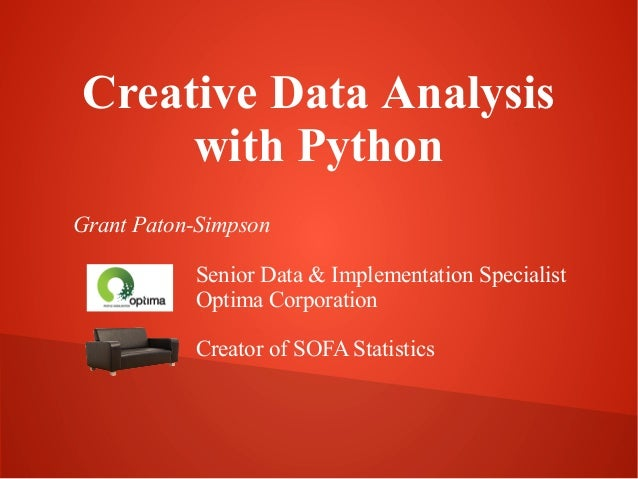 Creative Data Analysis with Python Grant Paton-Simpson Senior Data & Implementation Specialist Optima Corporation Creator ...