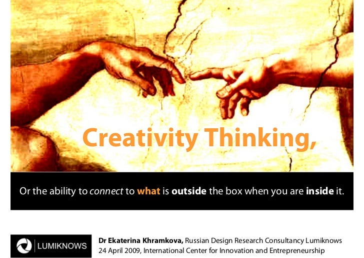 Creativity Thinking, Or the ability to connect to what is outside the box when you are inside it.                      Dr ...