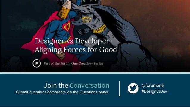 Creative + Development - Designer vs Developer: Aligning Forces for Good Slide 3