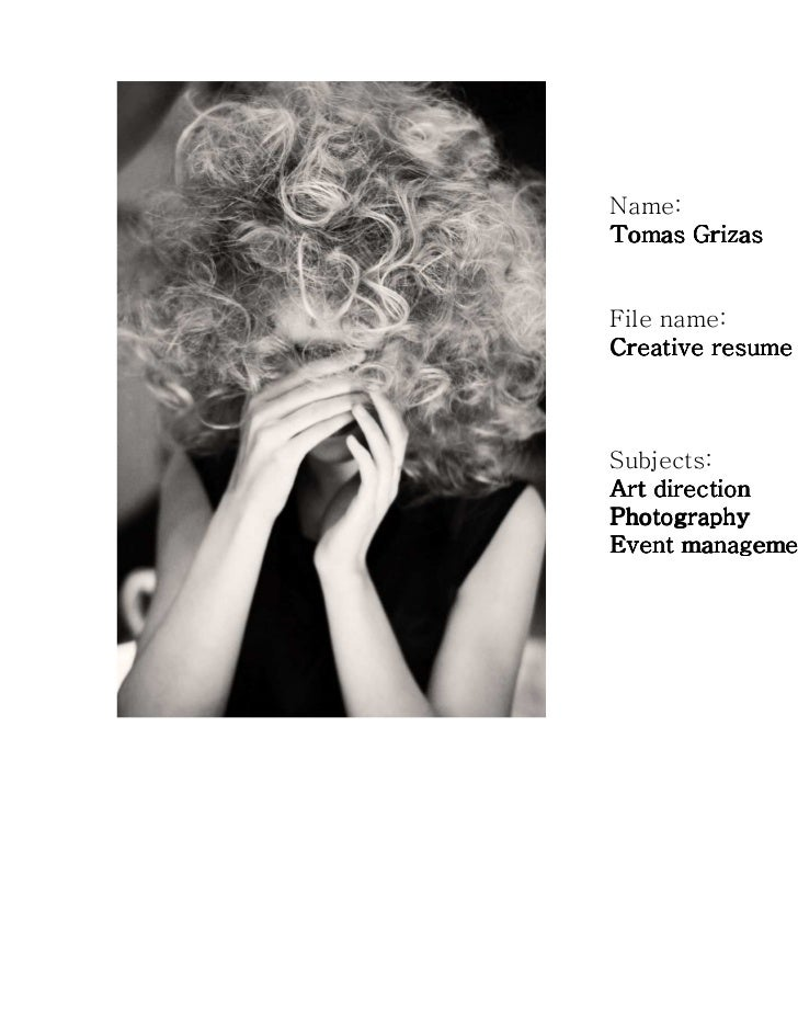 Name:Tomas GrizasFile name:Creative resumeSubjects:Art directionPhotographyEvent management