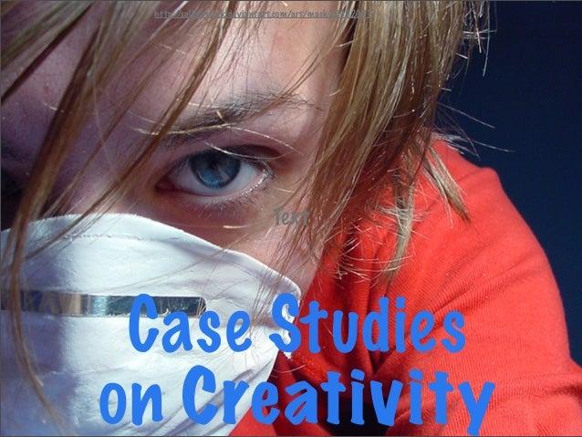 Case Studies on Creativity Text http://saligiastock.deviantart.com/art/mask-26992991