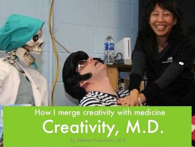 How I merge creativity with medicine  Creativity, M.D.  by Melissa Yuan-Innes, M.D.