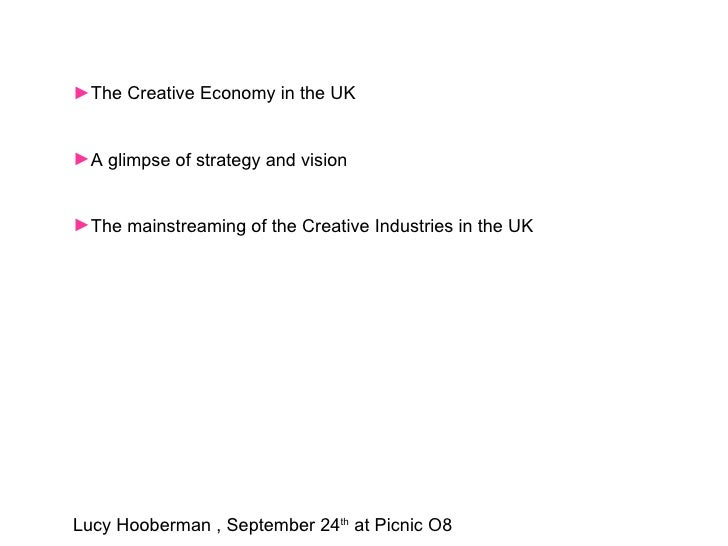 <ul><li>The Creative Economy in the UK </li></ul><ul><li>A glimpse of strategy and vision </li></ul><ul><li>The mainstream...