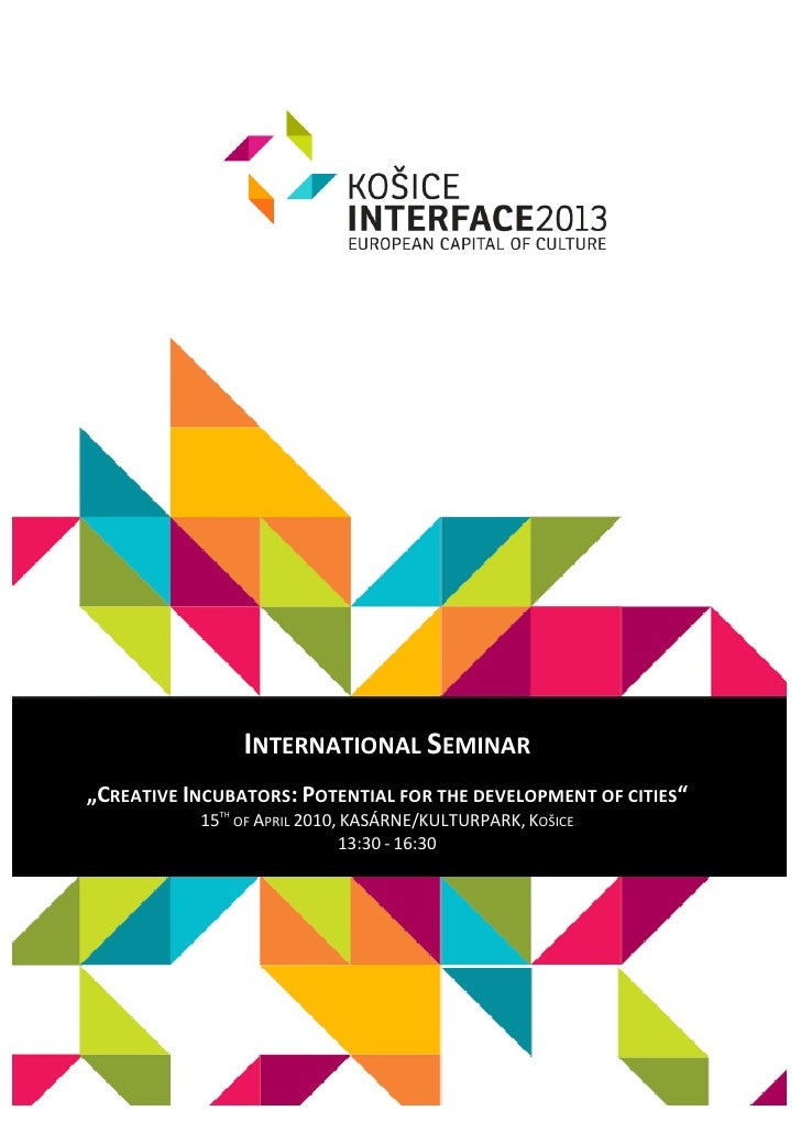"INTERNATIONAL SEMINAR ""CREATIVE INCUBATORS: POTENTIAL FOR THE DEVELOPMENT OF CITIES""            15TH OF APRIL 2010, KASÁRN..."