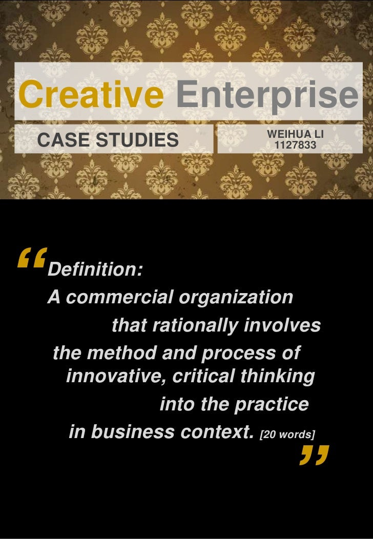 "Creative Enterprise                               WEIHUA LI CASE STUDIES                   1127833""   Definition:    A com..."